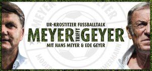 Meyer trifft Geyer-Fußballtalk