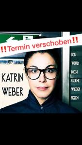 """Katrin Weber """"Nicht zu fassen"""" – Aufgrund der aktuellen Lage wird die Veranstaltung verlegt."""